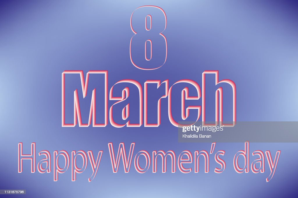 March 8. Happy Women's Day.