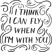 """Modern lettering """"I think i can fly when i'm with you"""""""
