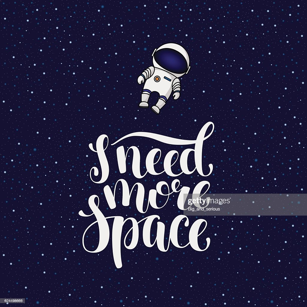 I need more space, hand written introvert slogan with astronaut