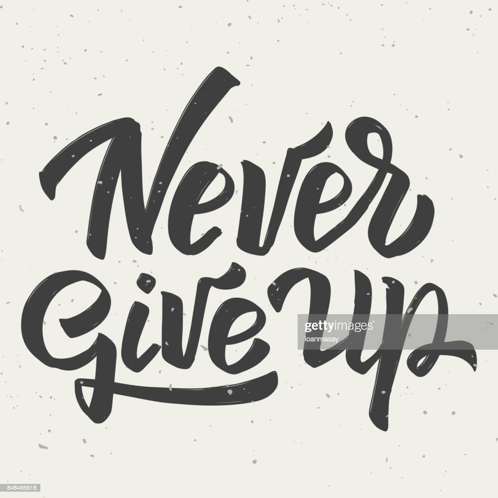 Never give up. Hand drawn lettering phrase on white background.
