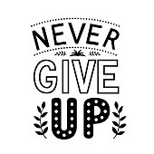 Never Give Up lettering. Motivational typography poster. Hand written inspirational quote. Vector illustration. Easy to edit template for t-shorts, banners, cards, signs, stickers, etc.