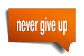 never give up orange 3d speech bubble