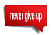 never give up red 3d speech bubble