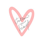 Outline of heart and handwritten quote Follow Your Heart. Cute print, poster, card. Sketch, doodle, scribble.
