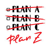 Plan A, B, C, Plan Z - funny handwritten quote. Print for inspiring and motivational poster, t-shirt, bag, logo, greeting postcard, flyer, sticker, sweatshirt, cups. Trendy cute stylish picture