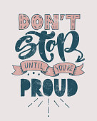 Retro motivational quote. Don't stop until you're proud . Vector illustration. Hand written lettering design. Poster or vintage banner. Sketch style calligraphy.