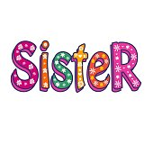 Sister-Bright Vector Inscription . Can be used as T-shirt print, sticker, etc
