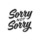 Sorry not sorry t-shirt lettering design. Vector vintage illustration.