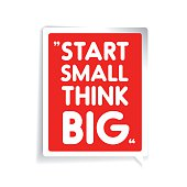 Start small, think big. Inspirational motivational quote