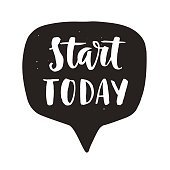 Start today. Motivational hand written lettering quote in speech bubble