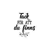Swedish text: Thank you for being here. Lettering. calligraphy vector illustration. TACK FÖR ATT DU FINNS