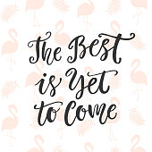 The Best is Yet To Come. Hand drawn modern calligraphy