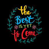 The best is yet to come lettering. Inspirational motivating quotes  by Carolyn Leigh