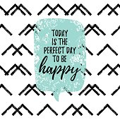 Today is the perfect day to be happy fashion graphic print, greeting card Vector hand lettering on abstract painted background.