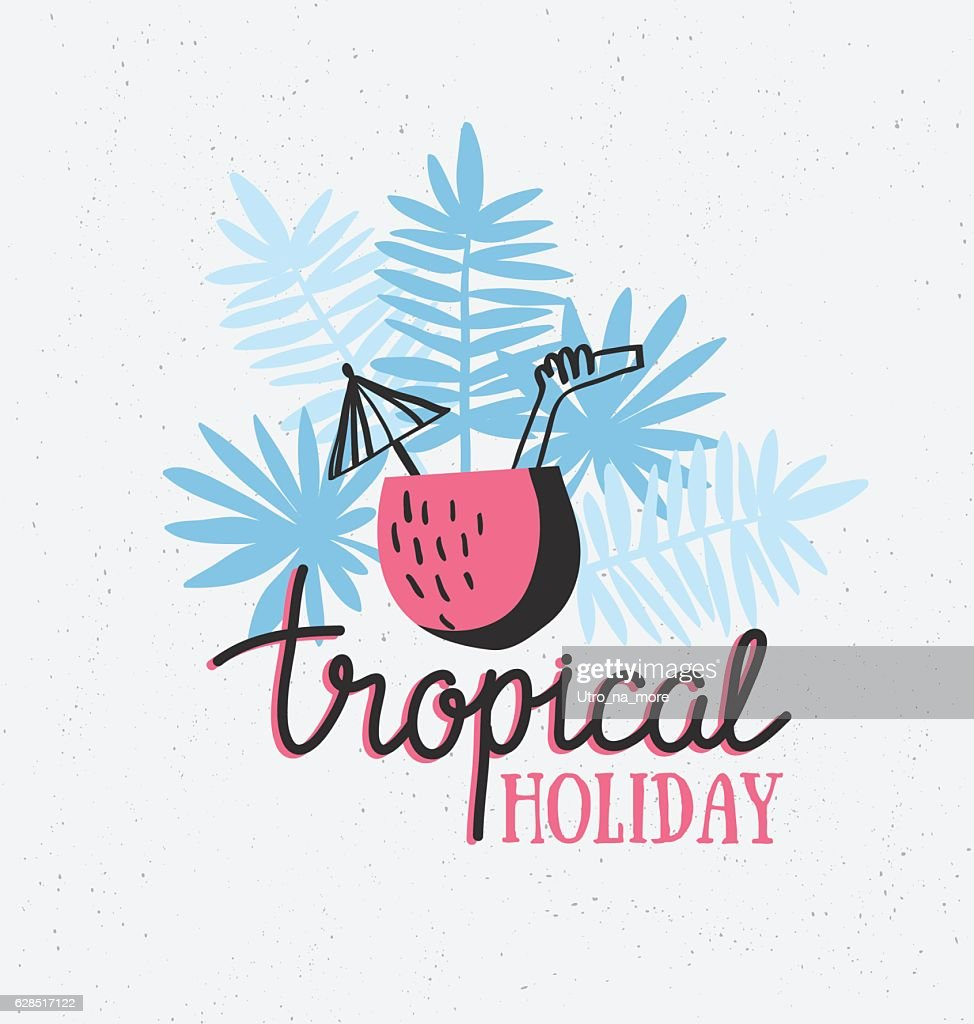 Tropical vector illustration with cocktail, palm leaves and lettering phrase.