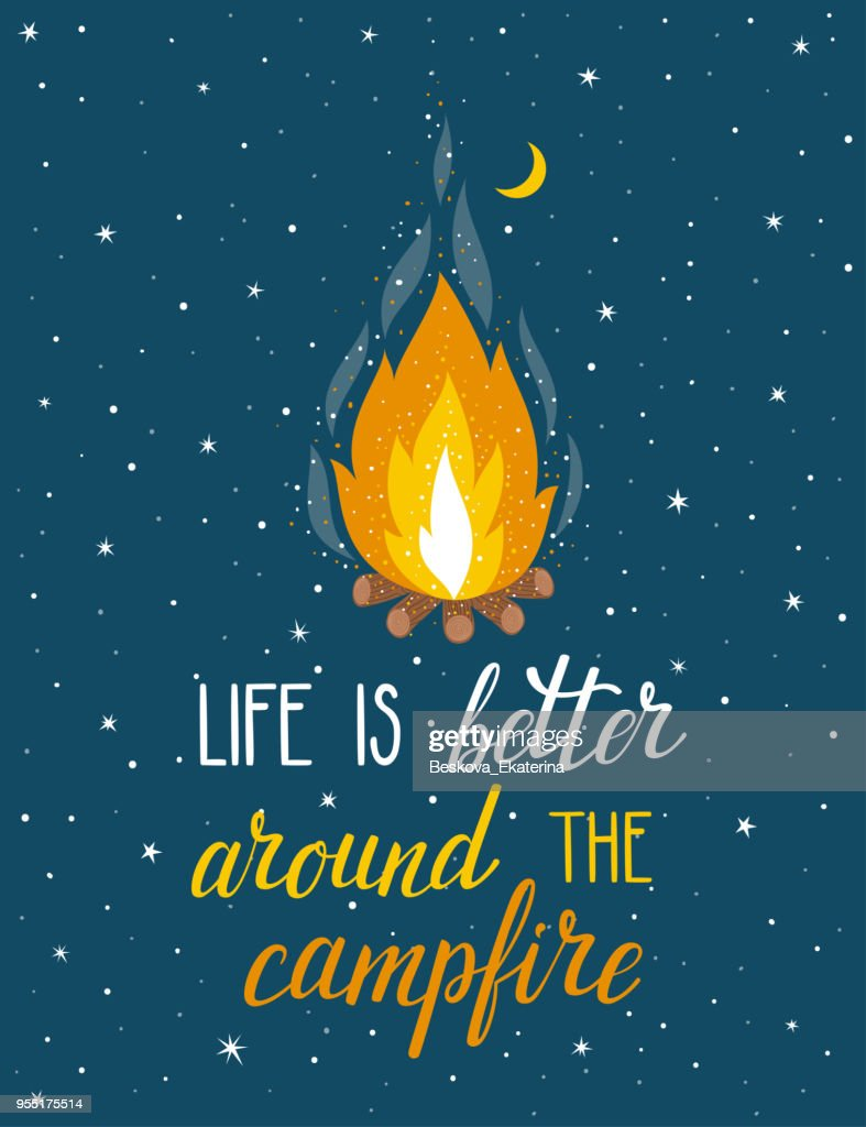 """Vector poster with campfire, moon, stars and hand written text """"Life is better around the campfire"""". Bright night poster with inspirational phrase."""