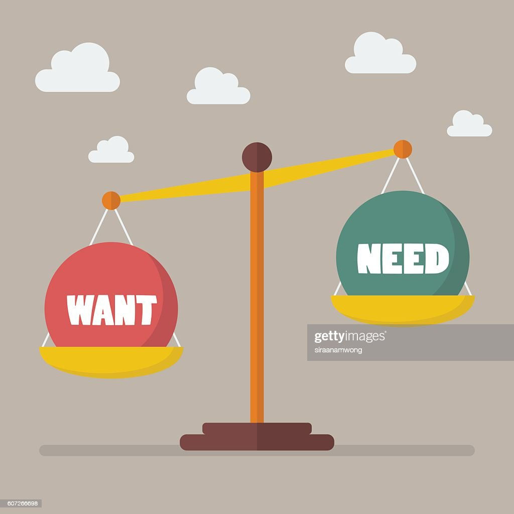 Want and need balance on the scale