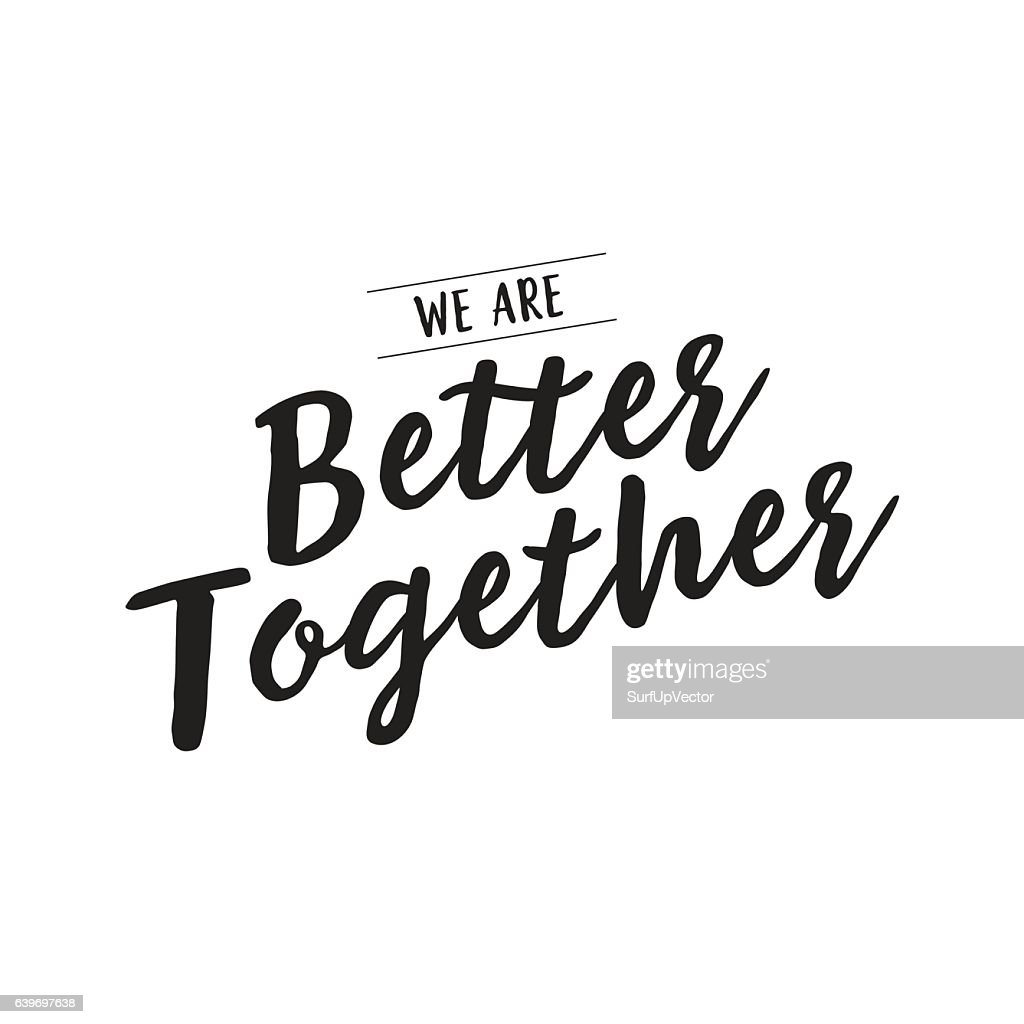 We are better together creative lettering