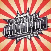 We Are The Champion. Poster Comic Speech Bubble.Vector illustrat