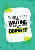 While You Are Waiting Somebody Else Is Doing It. Inspiring Creative Motivation Quote Poster Template.
