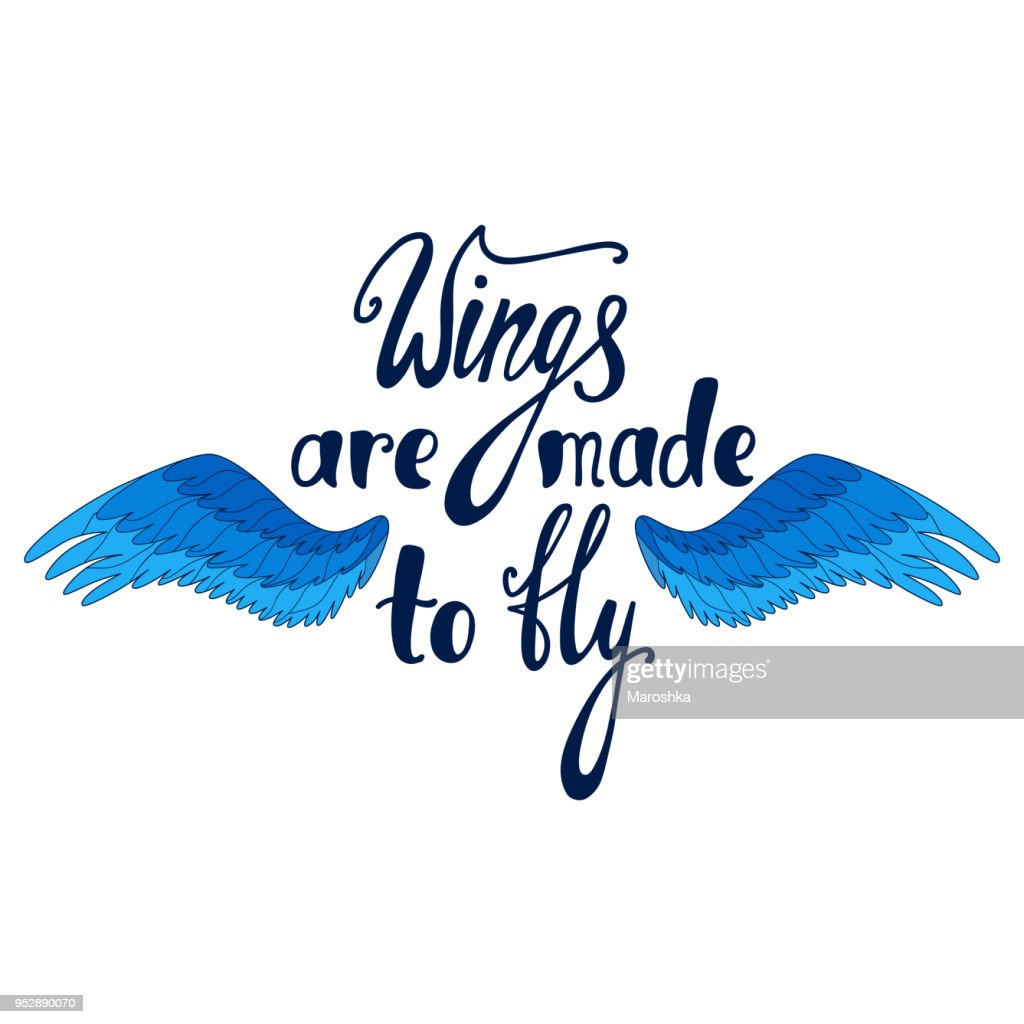 Wings are made to fly. Inspirational quote.