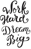 Work Hard Dream Big. Hand drawn lettering