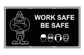 Work Safe Be Safe advertising board