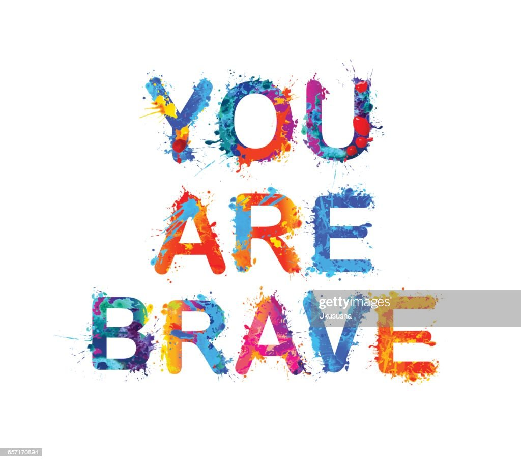 You are brave. Motivation inscription