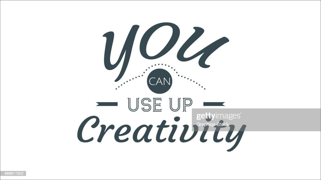 You Can Use Up Creativity