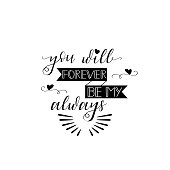 You will forever be my always. Greeting card to St. Valentine's Day