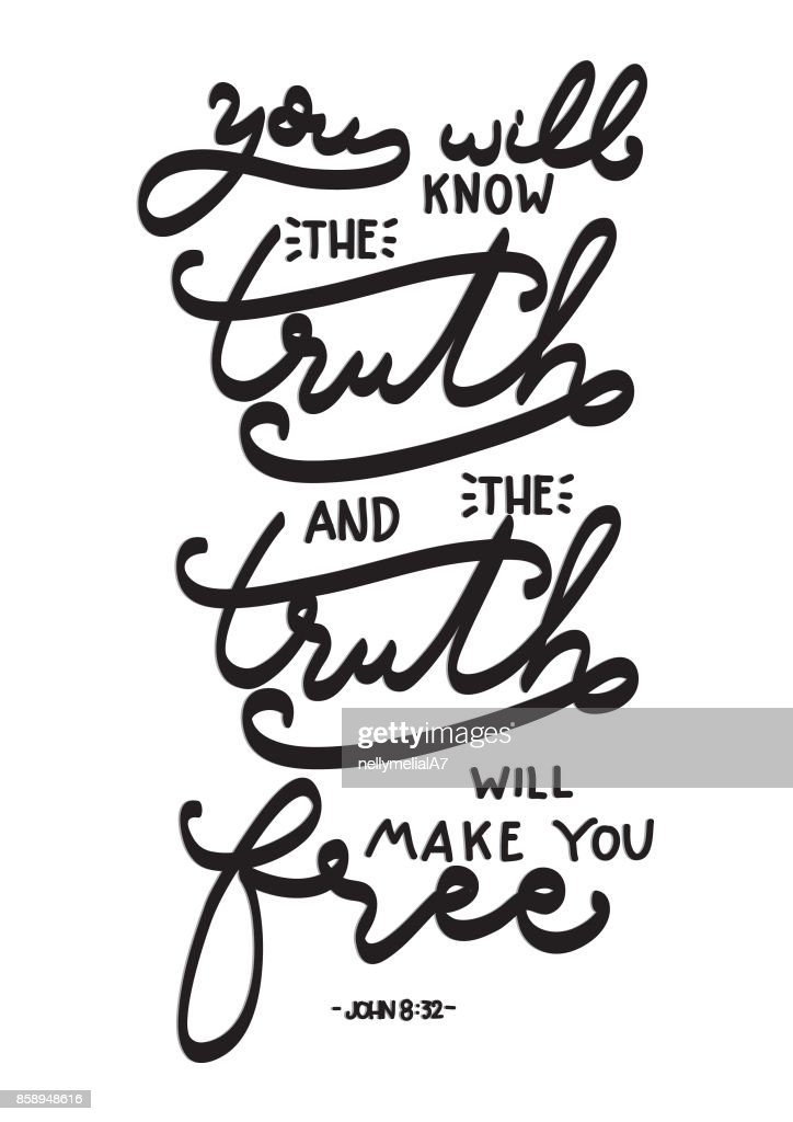 You Will Know The Truth And The Truth Will Make You Free