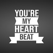 you're my heartbeat. Love quote with modern background