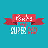 You're my Super Dad banner and giftcard. Father's Day Poster Sign on Background. Vector Illustration