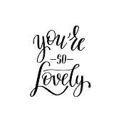 you're so lovely black and white hand written lettering