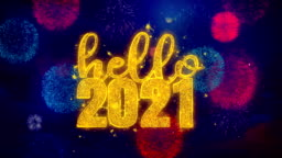 Hello 2021 Wish Text On Colorful Firework Explosion Particles.
